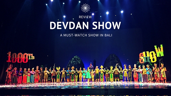 Devdan Show Bali Review Perfect Educational Entertains Kab Badung
