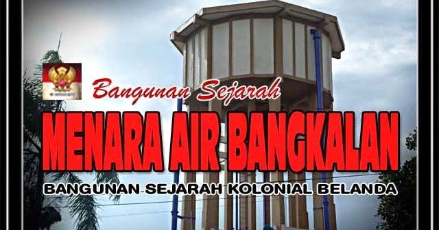 Bangkalan Memory Sepenggal Sejarah Menara Air Benteng Erfprins Kab