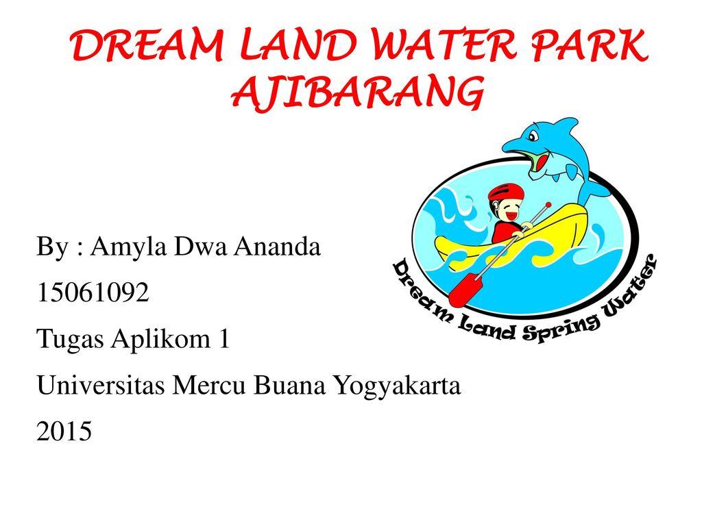 Dream Land Water Park Ajibarang Ppt Download Dreamland Waterpark Kab
