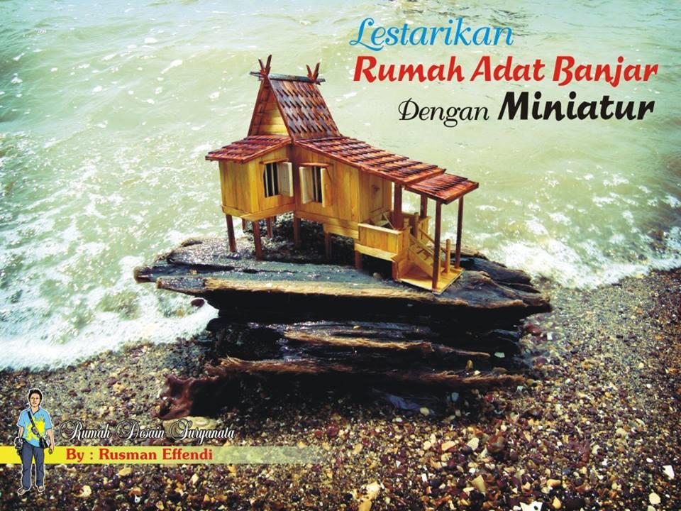 Serial Inspiratif Banua Melestarikan Rumah Adat Banjar Miniatur Oleh Kaekaha