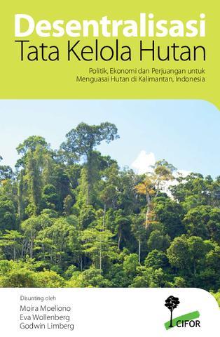 Desentralisasi Tata Kelola Hutan Cifor Issuu Politik Ekonomi Perjuangan Menguasai