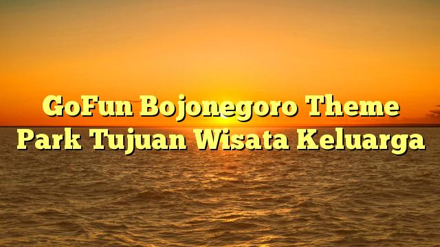 Gofun Bojonegoro Theme Park Tujuan Wisata Keluarga Movie Crown Komple
