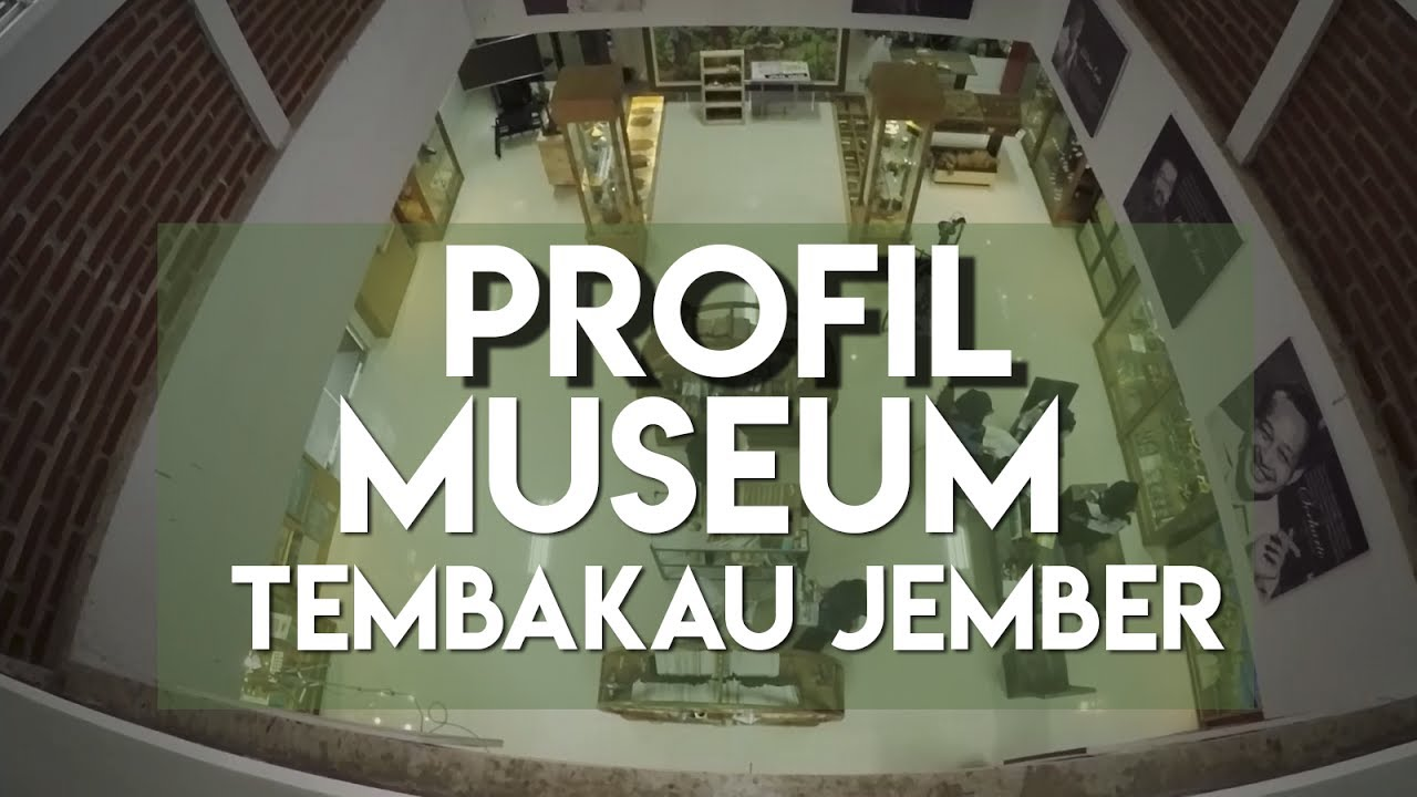 Profile Museum Tembakau Jember Youtube Huruf Kab
