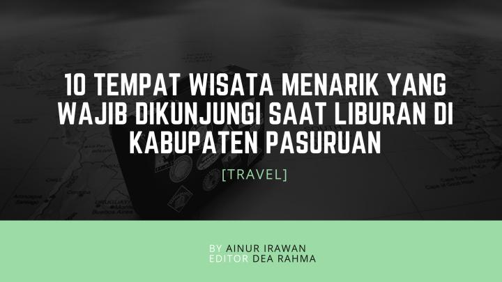 10 Tempat Wisata Menarik Wajib Dikunjungi Liburan Kabupaten Pasuruan Memiliki