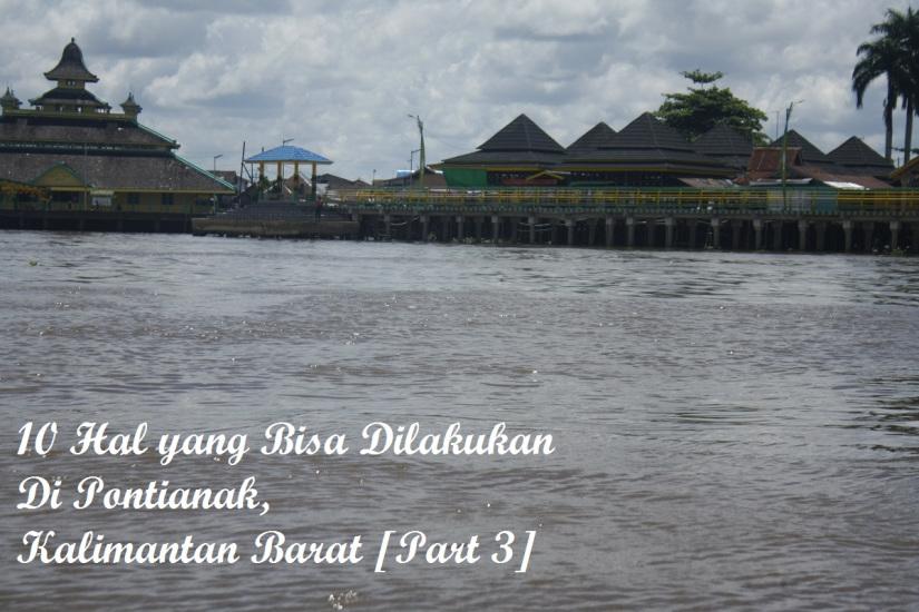 10 Hal Bisa Kamu Lakukan Pontianak Kalimantan Barat Part 3