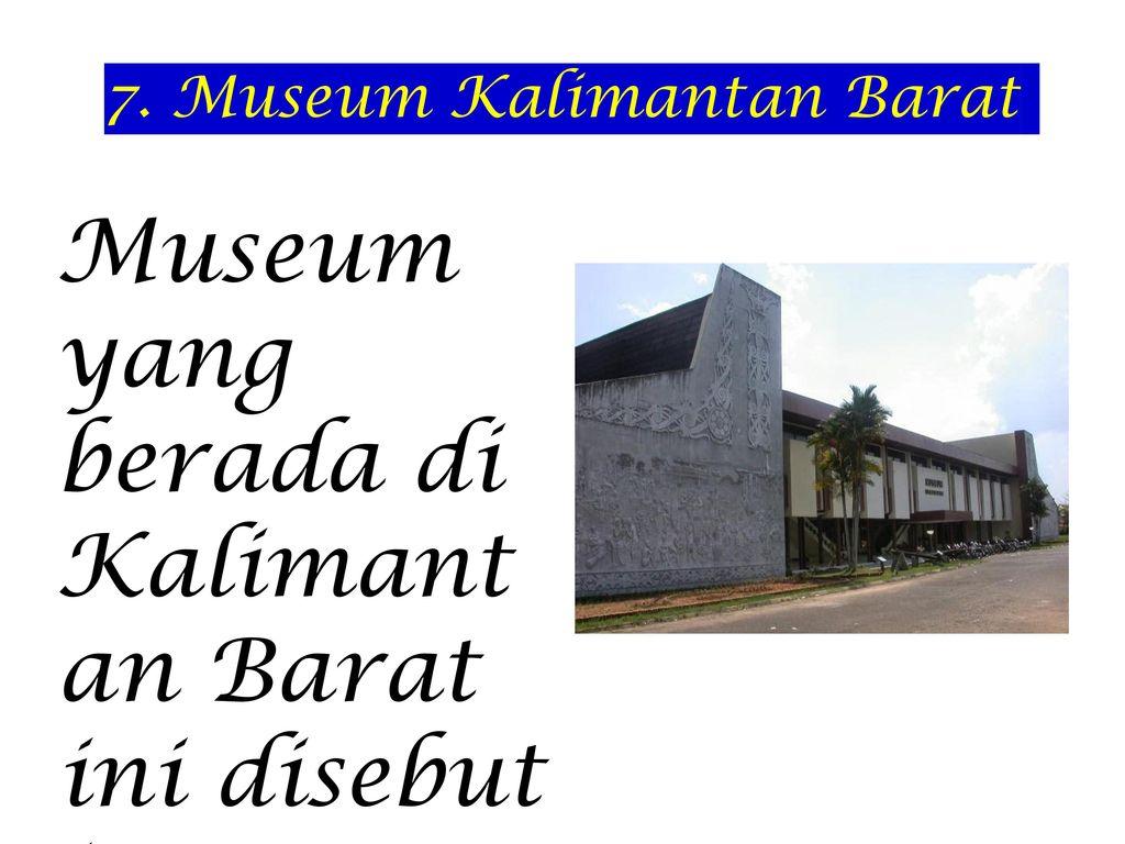 Wisata Kalimantan Barat Ppt Download Museum Musium Kab Pontianak