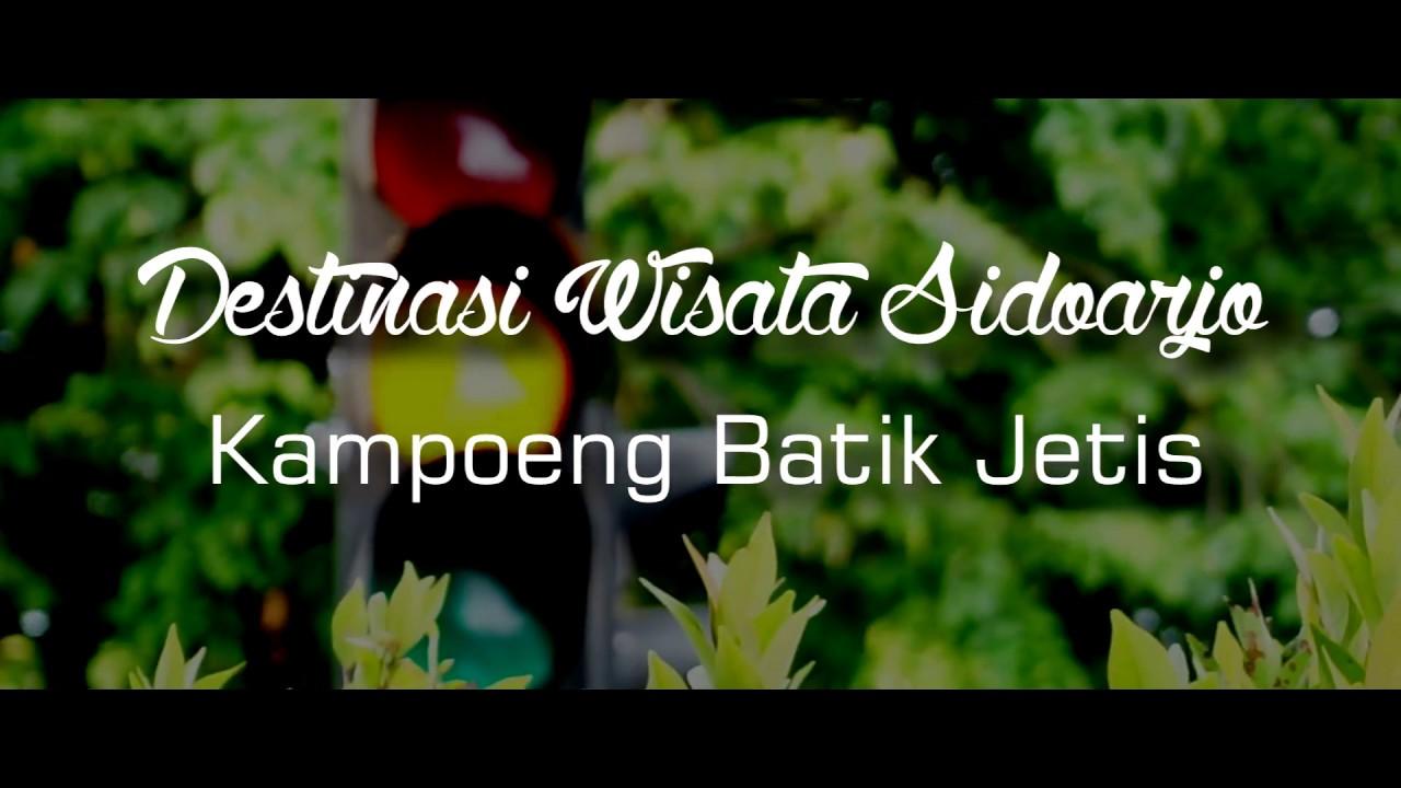 Destinasi Wisata Sidoarjo 2017 Kampoeng Batik Jetis Youtube Kab