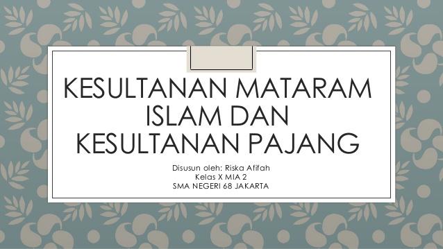 Mataram Islam Kesultanan Pajang Disusun Oleh Riska Afifah Kelas Mia