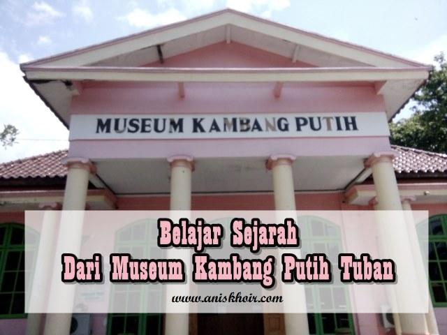 Belajar Sejarah Museum Kambang Putih Tuban Aniskhoircom Tentang Tempat Sekitar