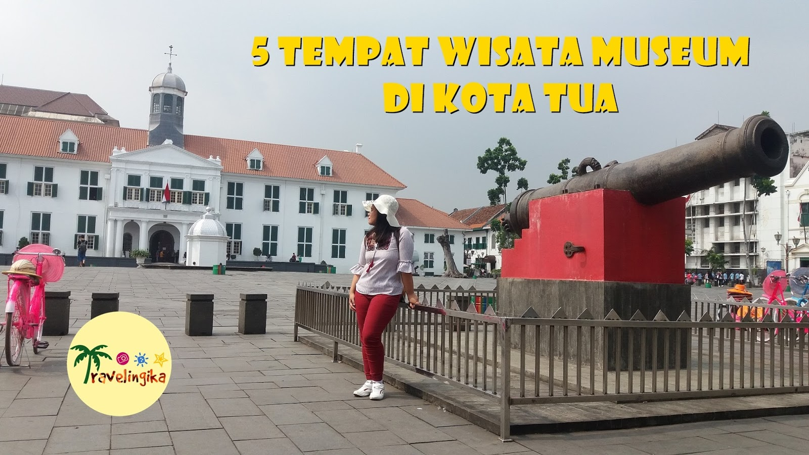 5 Tempat Wisata Museum Kota Tua Jakarta Travelingika Target Ngetrip