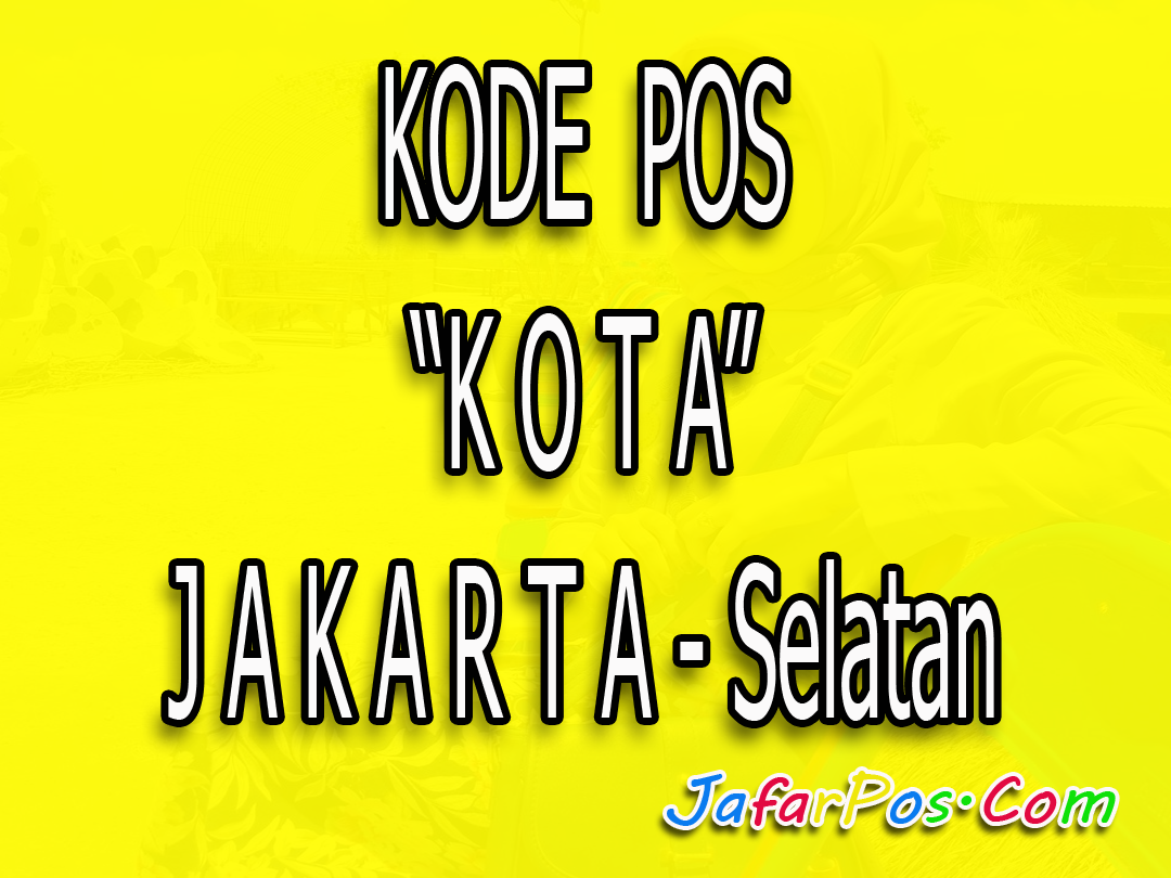 Kode Pos Jakarta Selatan Lengkap Kebun Binatang Ragunan Kota Administrasi