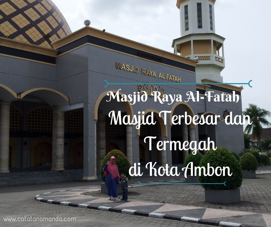 Masjid Raya Al Fatah Terbesar Termegah Kota Ambon Pertama Datang