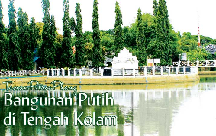 Berita Bangunan Putih Tengah Kolam Harian Analisa Taman Putroe Phang