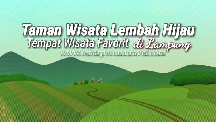 Tempat Wisata Favorit Lampung Ya Taman Lembah Hijau Kota Bandar