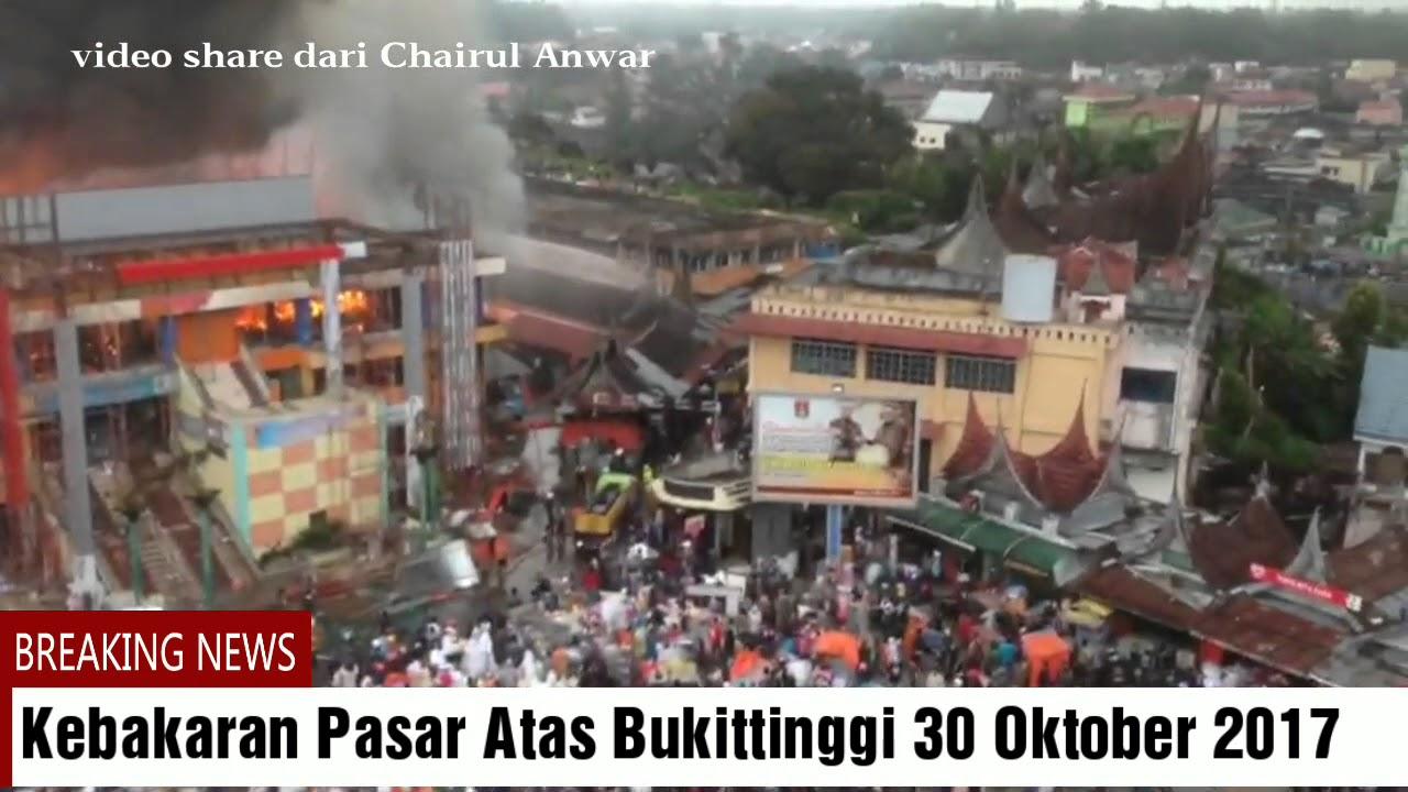 Kebakaran Pasar Atas Bukittinggi Ateh 30 Oktober 2017 Kota