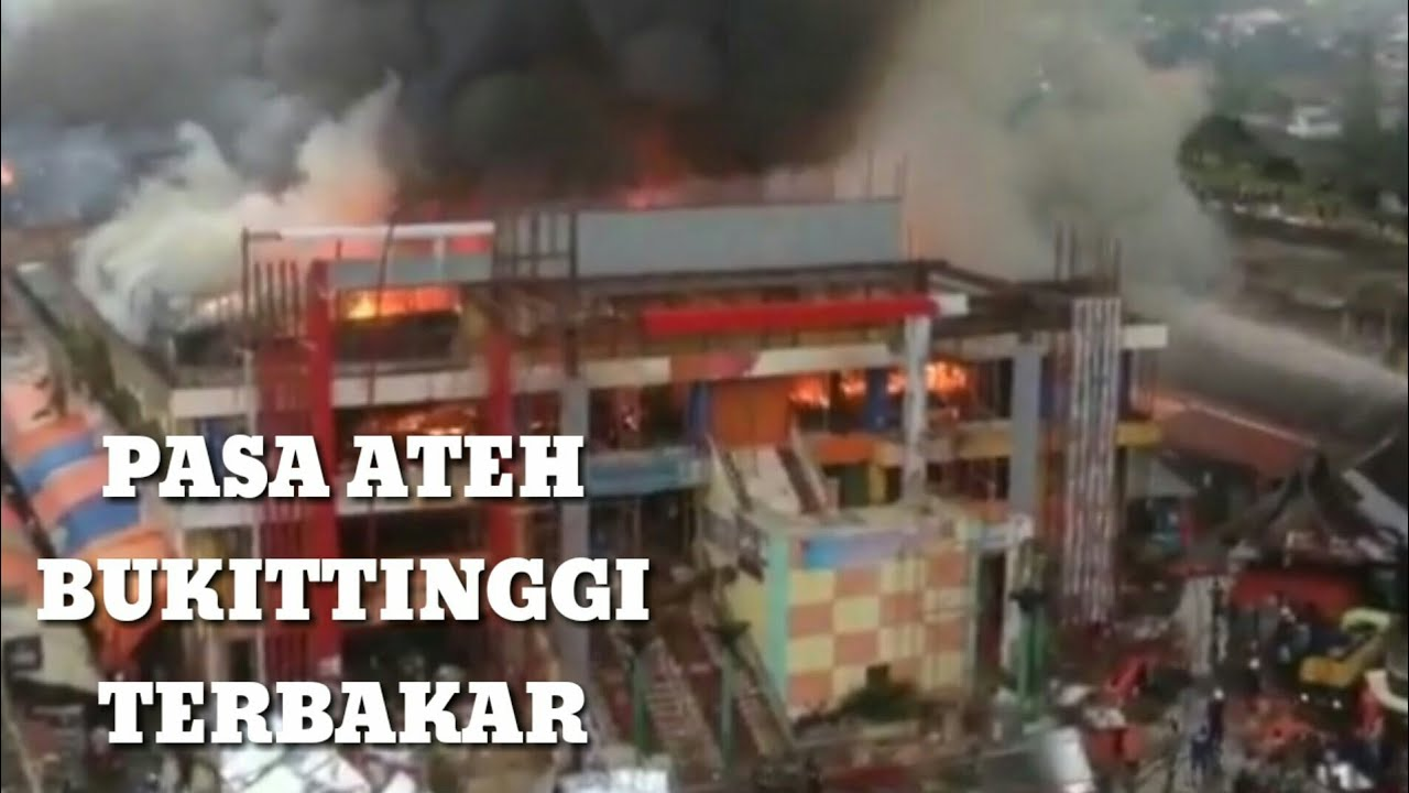 Pasar Atas Pasa Ateh Bukittinggi Terbakar Video Amatir Kota