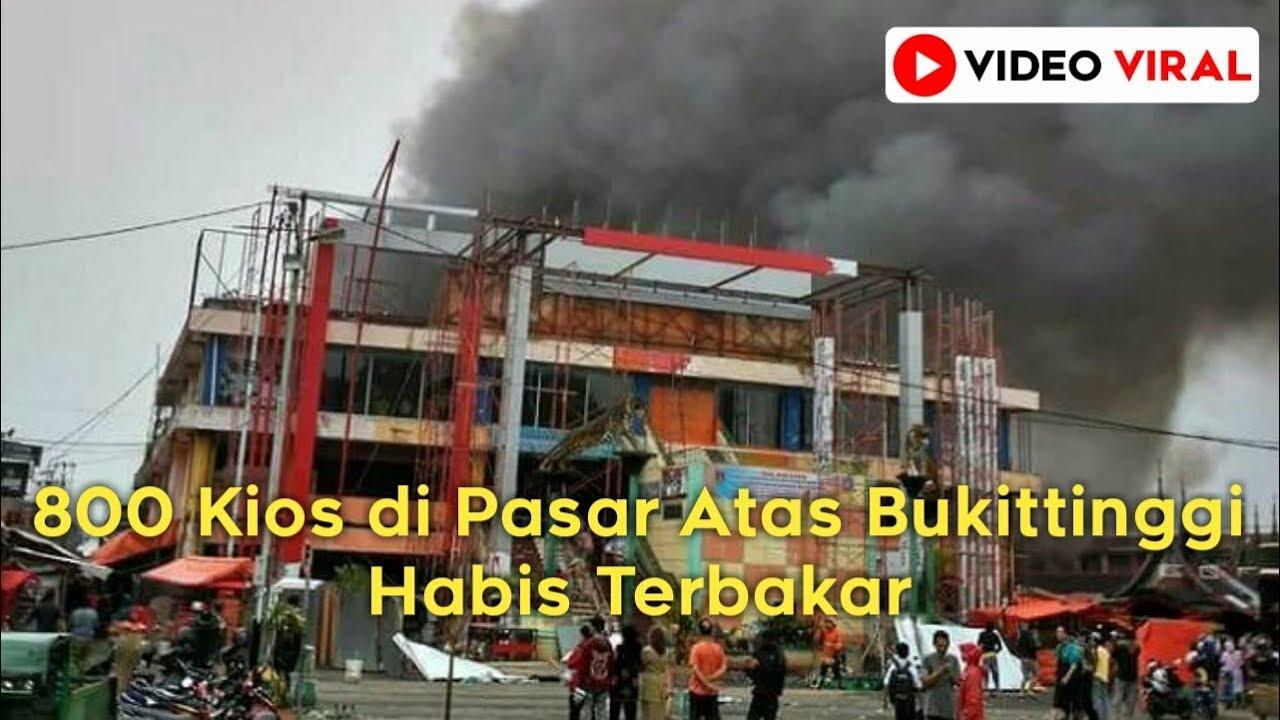 Video Amatir Kebakaran Pasar Atas Bukittinggi Sumatera Barat Senin 30