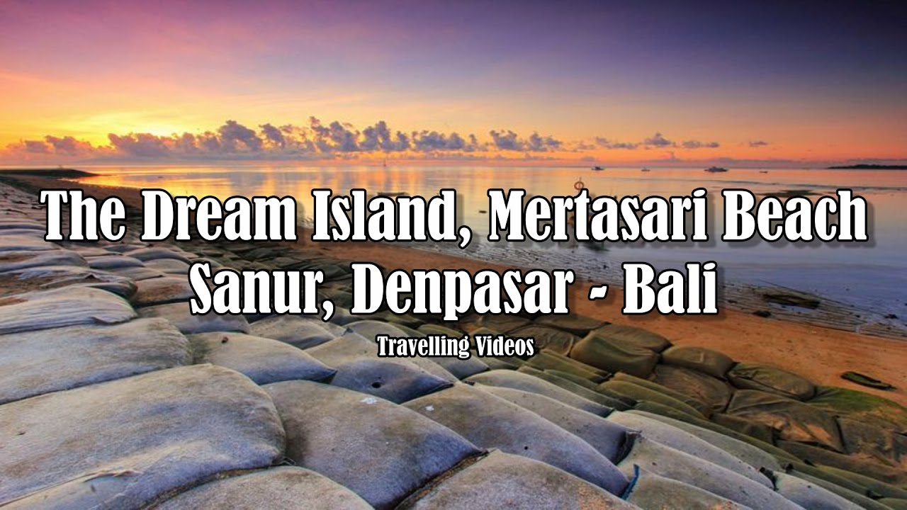 Dream Island Mertasari Beach Sanur Denpasar Bali Youtube Taman Inspirasi