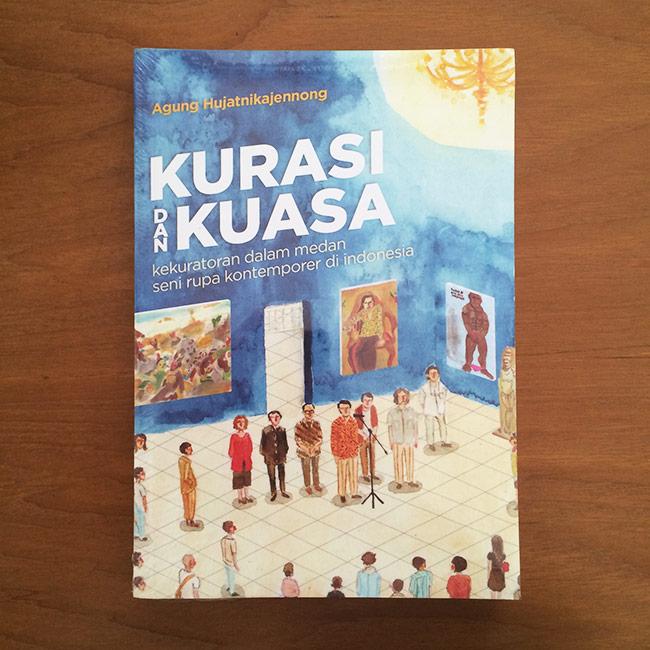 Kurasi Kuasa Kekuratoran Medan Seni Rupa Kontemporer Indonesia Agung Hujatnikajennong