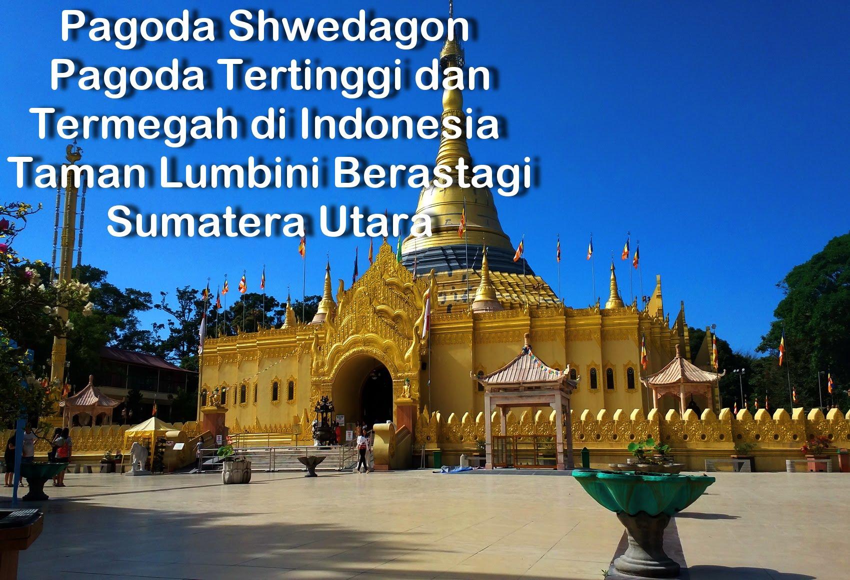 Replika Pagoda Shwedagon Tertinggi Indonesia Taman Lumbini Berastagi Sumatera Utara