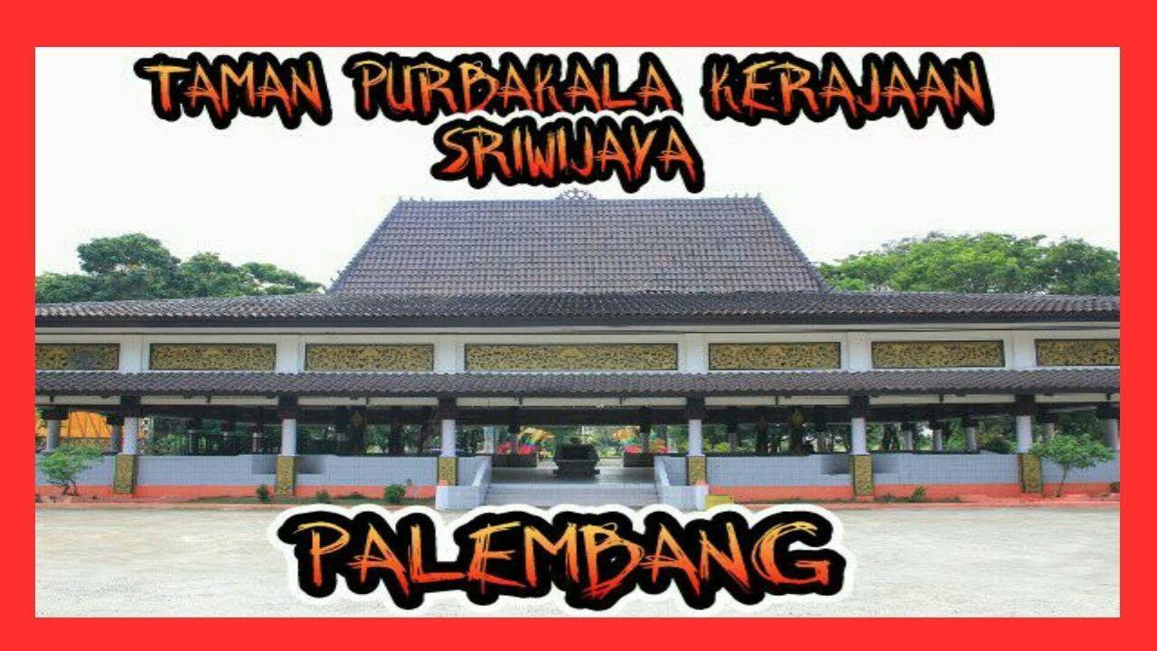 Taman Purbakala Kerajaan Sriwijaya Palembang Youtube Kota