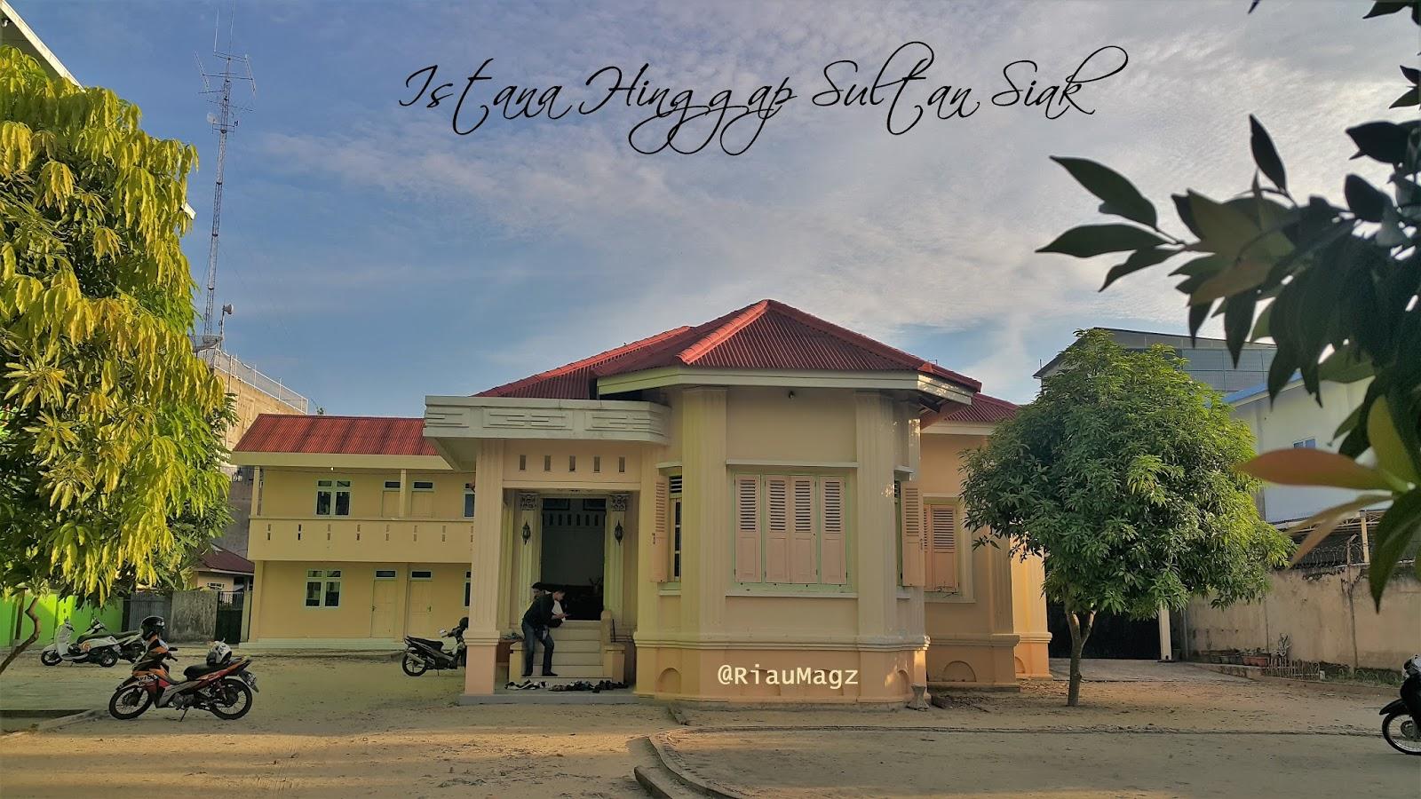 Sejarah Istana Hinggap Sultan Siak Pekanbaru Riau Magazine Rumah Singgah