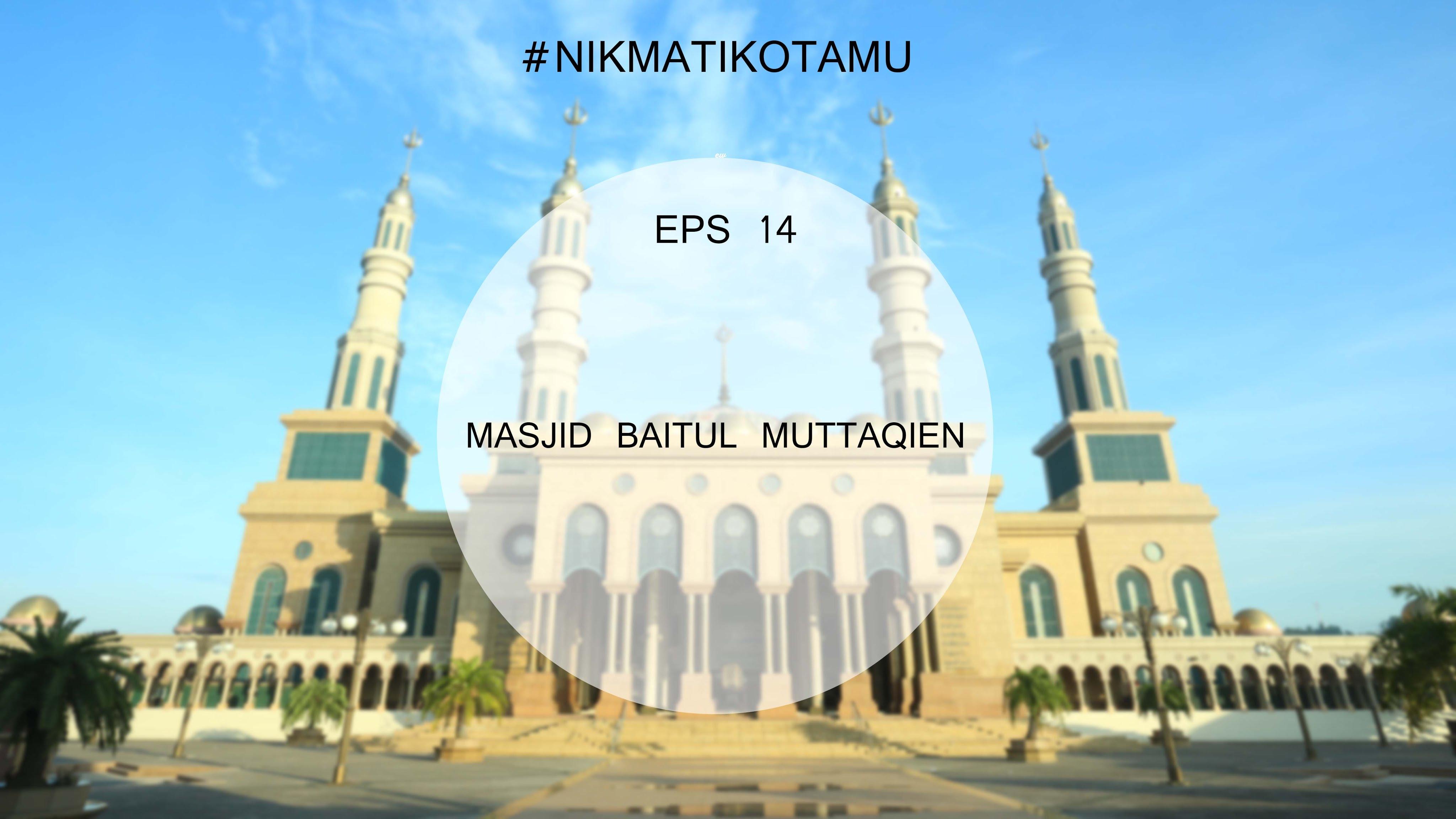 Islamic Center Samarinda Nikmatikotamu Eps 14 Youtube Masjid Baitul Muttaqien